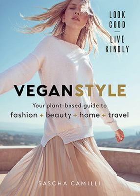 Vegan Style - Your Plant-Based Guide to Fashion + Beauty + Home + Travel
