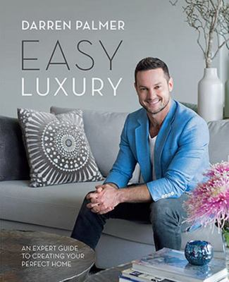 Easy Luxury - An Expert Guide to Creating Your Perfect Home