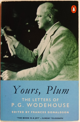 Yours, Plum - The Letters of P. G. Wodehouse
