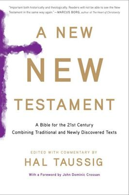 A New New Testament - A Bible for the 21st Century Combining Traditional and Newly Discovered Texts