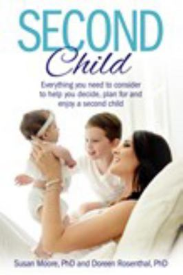 Second Child - Essential Information and Wisdom to Help You Decide, Plan and Enjoy