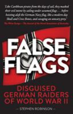 False Flags - Disguised German Raiders of World War II