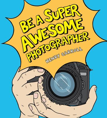 Be a Super Awesome Photographer