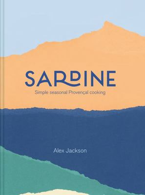 Sardine: Simple Seasonal Provençal Cooking