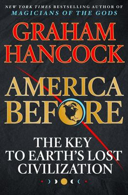 America Before - The Key to Earth's Lost Civilization