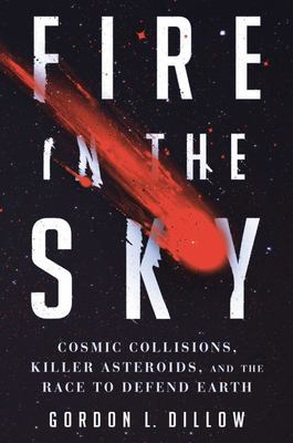 Fire in the Sky - An Ancient Asteroid, Cosmic Impacts and the Battle to Save Earth