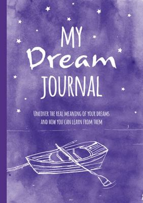 My Dream Journal - Uncover the Real Meaning of Your Dreams and How You Can Learn from Them