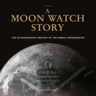 A Moon Watch Story - The Extraordinary Destiny of the Omega Speedmaster