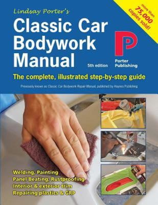 Classic Car Bodywork Manual - The Complete, Illustrated Step-By-Step Guide