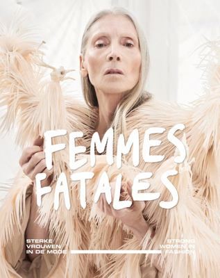Femmes Fatales - Strong Women in Fashion