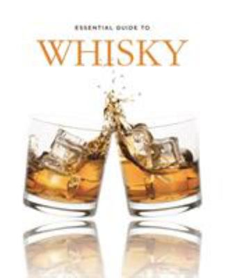 The Essential Guide to Whisky