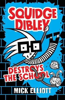 Squidge Dibley Destroys the School (#1)