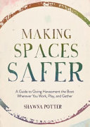Making Spaces Safer - A Guide to Giving Harassment the Boot Wherever You Work, Play, and Gather