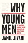 Why Young Men: The Dangerous Allure of Violent Movements and What We Can Do About Them