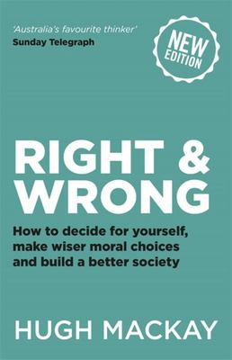 Right and Wrong - How to Decide for Yourself