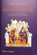 Ancient Magic: A Practical Guide to Spells, Potions, and Power by