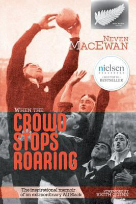 When the Crowd Stops Roaring - The Inspirational Memoir of an Extraordinary All Black