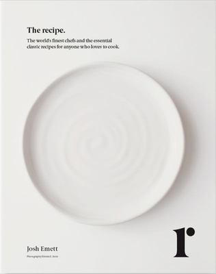 The Recipe: The world's finest chefs and the essential classic recipes for anyone who loves to cook