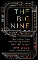The Big Nine - How the Tech Titans and Their Thinking Machines Could Warp Humanity
