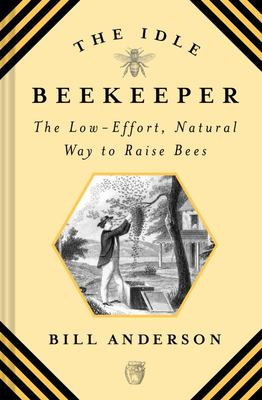 The Idle Beekeeper - The Low Effort, Natural Way to Keep Bees