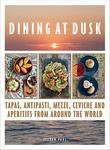 Dining at Dusk: Tapas, antipasti, mezze, ceviche and aparitifs from around the world