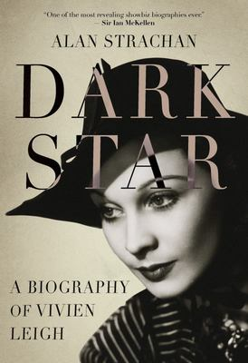 Dark Star: The Untold Story of Vivien Leigh