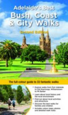 Adelaide's Best Bush, Coast and City Walks 2/e - The Full-Colour Guide to 33 Fantastic Walks