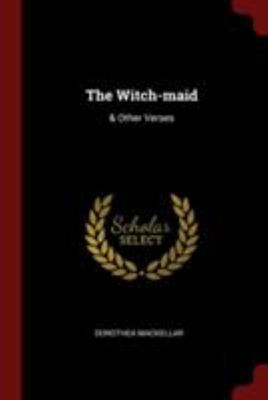 The Witch-Maid - & Other Verses