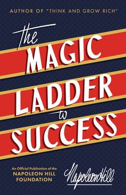The Magic Ladder to Success - An Official Publication of the Napoleon Hill Foundation