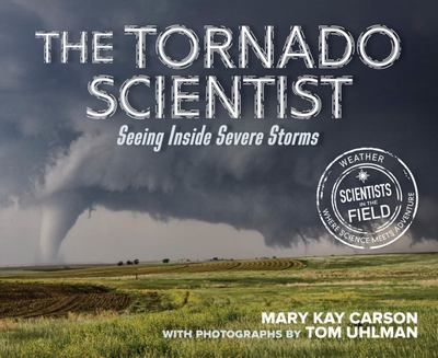 The Tornado Scientist - Seeing Inside Severe Storms (HB)