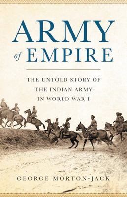 Army of Empire - The Untold Story of the Indian Army in World War I