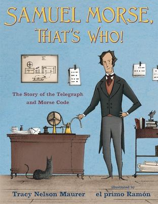 Samuel Morse, That's Who! - The Story of the Telegraph and Morse Code