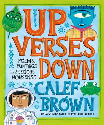 Up Verses Down - Poems, Paintings, and Serious Nonsense