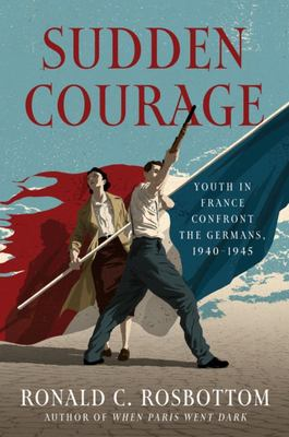 Sudden Courage - Youth in France Confront the Germans, 1940-1945