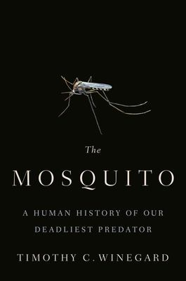 The Mosquito - A Human History of Our Deadliest Predator