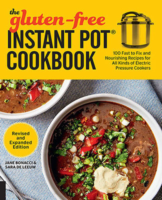 The Gluten-Free Instant Pot Cookbook Revised and Expanded Edition - 100 Fast to Fix and Nourishing Recipes for All Kinds of Electric Pressure Cookers