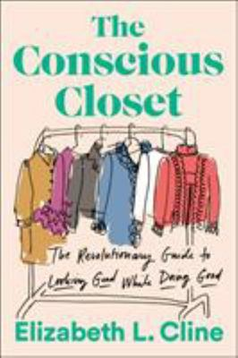 The Conscious Closet - The Revolutionary Guide to Looking Good While Doing Good