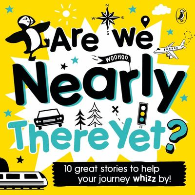 Are We Nearly There Yet? Puffin Book of Stories for the Car