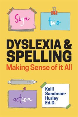 Dyslexia and Spelling - How Orthography Drives Instruction