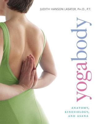 Yoga Body Yogabody: Anatomy, Kinesiology, and Asana