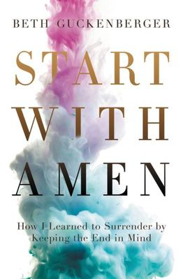Start with Amen - Cultivating Spiritual Maturity by Keeping the End in Mind