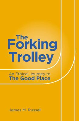 The Forking Trolley - An Ethical Journey to the Good Place