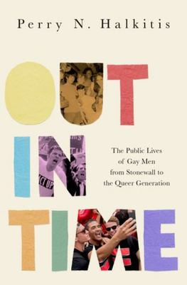 Out in Time - From Stonewall to Queer, How Gay Men Came of Age Across the Generations