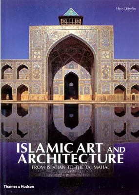 Islamic Art and Architecture - From Isfahan to the Taj Mahal