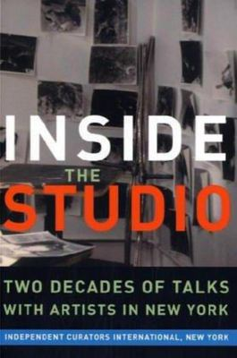 Inside the Studio - Two Decades of Talks with Artists in New York