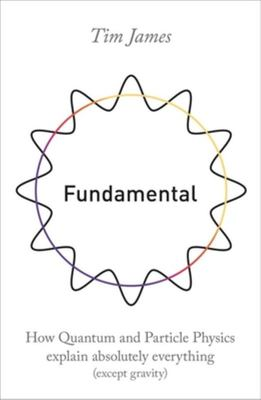 Fundamental - How Quantum Mechanics Explains Absolutely Everything (except Gravity)