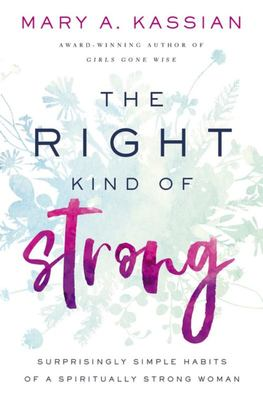 The Right Kind of Strong - Surprisingly Simple Habits of a Spiritually Strong Woman