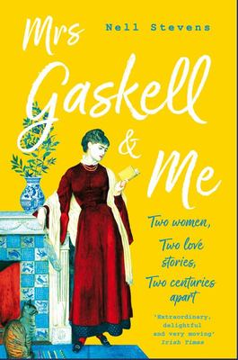 Mrs Gaskell and Me: Two Women, Two Love Stories, Two Centuries Apart