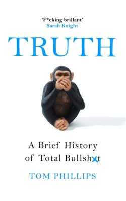 Truth - A Brief History Lies, Deception and Total Bullsh*t