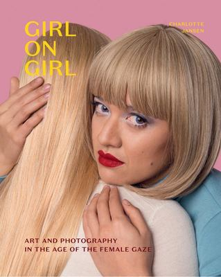 Girl on Girl - Art and Photography in the Age of the Female Gaze